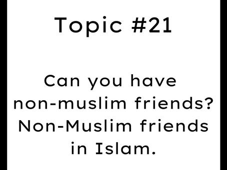 Topic #21: Can you have non-muslim friends? Non-Muslim friends in Islam.