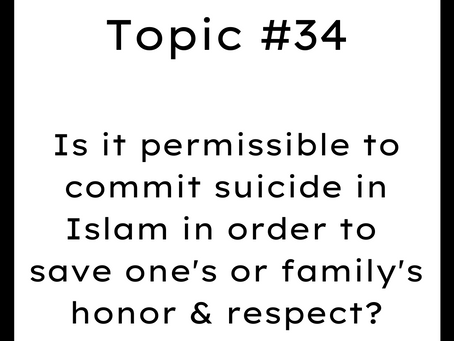 Topic #34: Suicide in Islam in order to save one's or family's honor & respect, is it permissible?