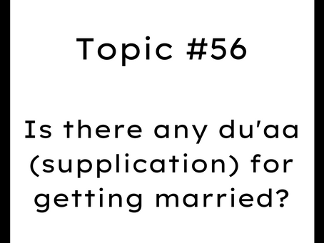 Topic #56: Is there any dua for getting married?