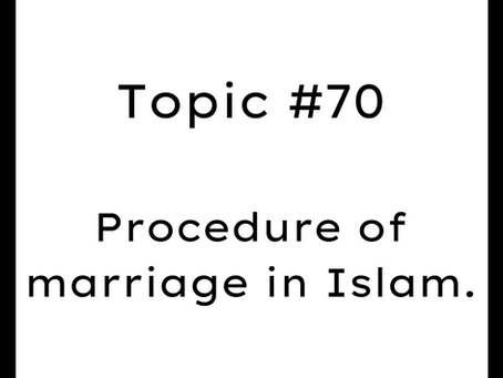 Topic #70: Procedure of marriage in Islam. Process of marriage in Islam.
