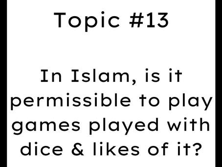 Topic #13: In Islam, is it permissible to play games played with dice & likes of it?