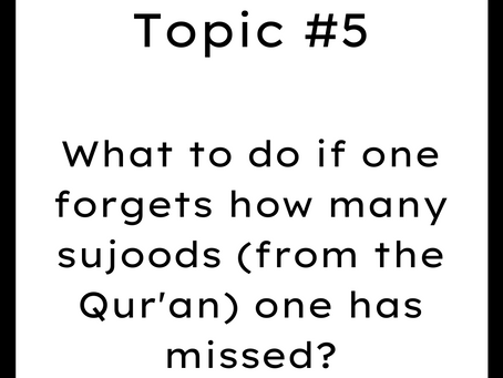 Topic #5: What to do if one forgets how many sujoods (from the Qur'an) one has missed?