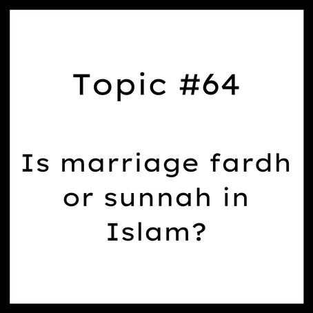 Topic #64: Is marriage fardh or sunnah in Islam?