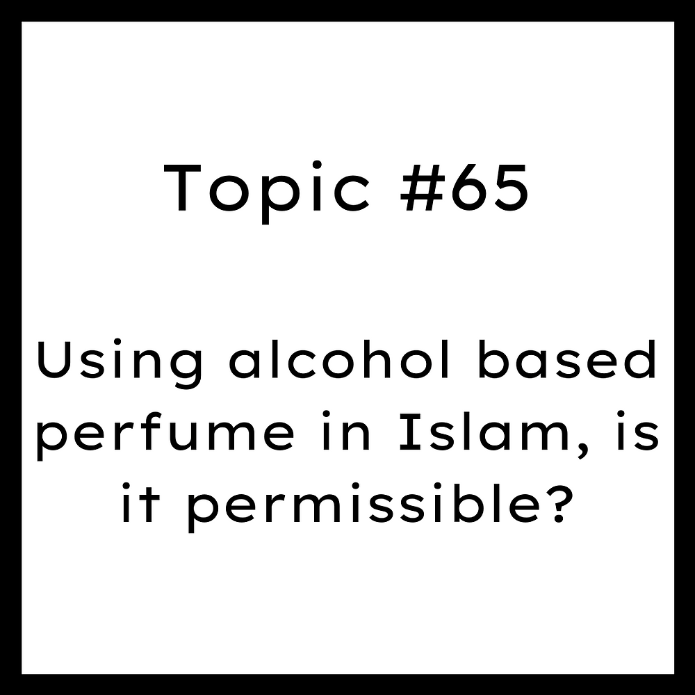 Using alcohol based perfume in Islam, is it permissible?