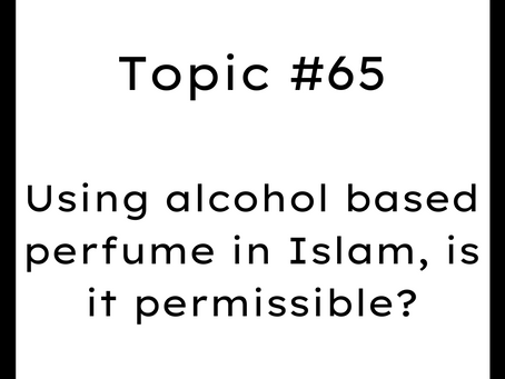Topic #65: Using alcohol based perfume in Islam, is it permissible?