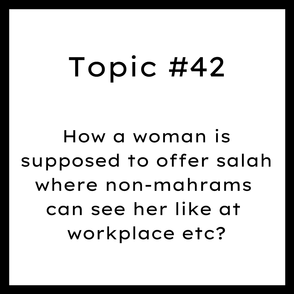 How a woman is supposed to offer salah where non-mahrams can see her like at workplace etc?
