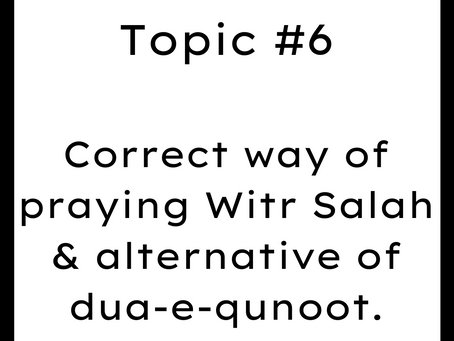 Topic #6: Correct way of praying Witr Salah & alternative of dua-e-qunoot.