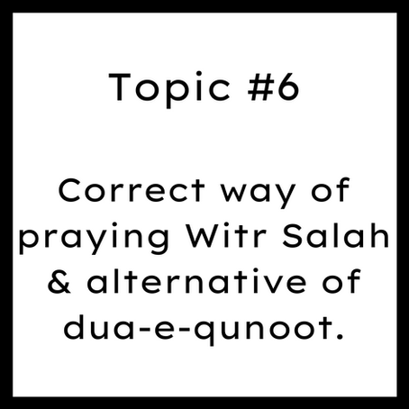 Topic #6: Correct way of praying Witr Salah & alternative of dua-e-qunoot.