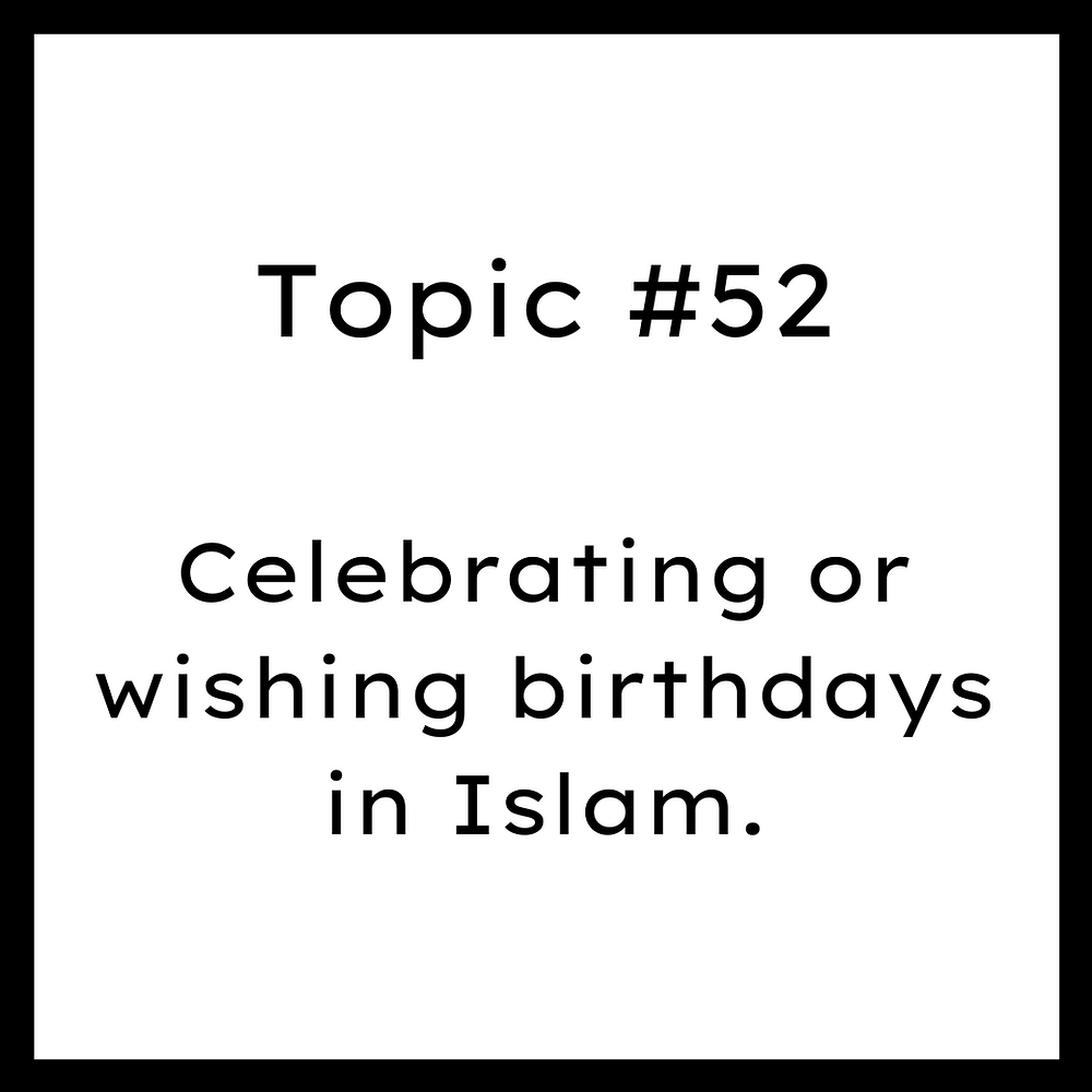 Celebrating or wishing birthdays in Islam.