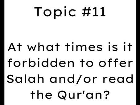 Topic #11: At what times is it forbidden to offer Salah and/or read the Qur'an?