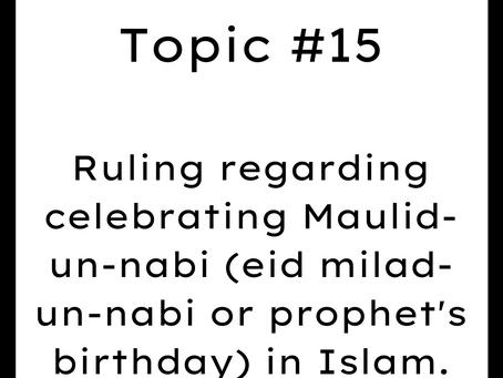 Topic #15: Ruling regarding celebrating Mawlid-un-nabi (prophet's birthday) in Islam.