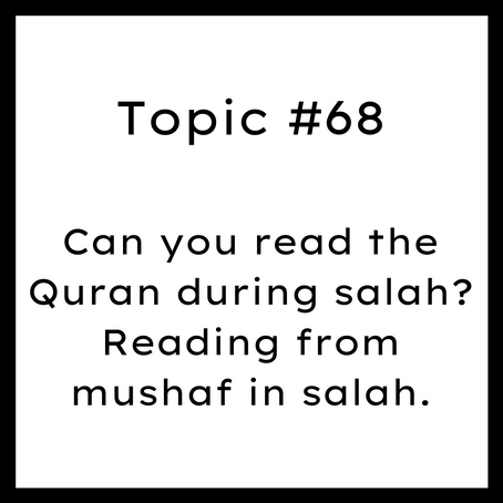 Topic #68: Can you read the Quran during salah? Reading from mushaf in salah.