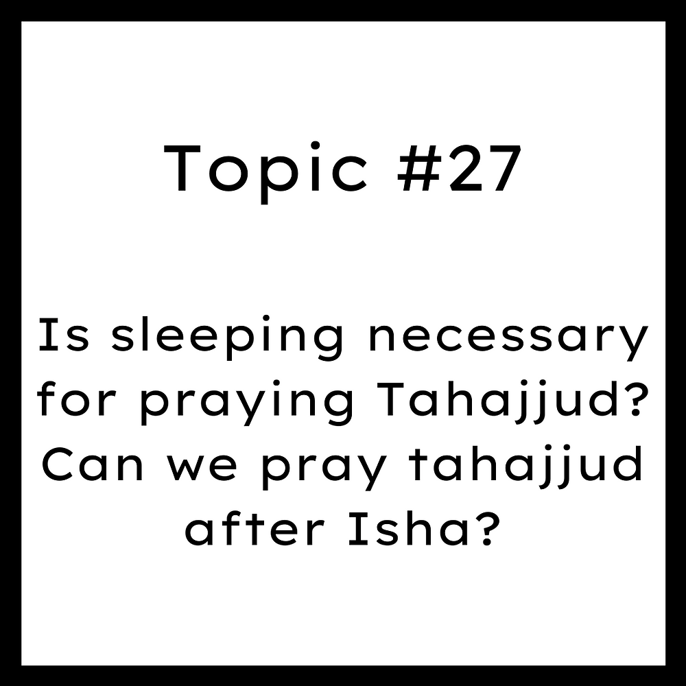 Is sleeping necessary for praying Tahajjud? Can we pray tahajjud after Isha?