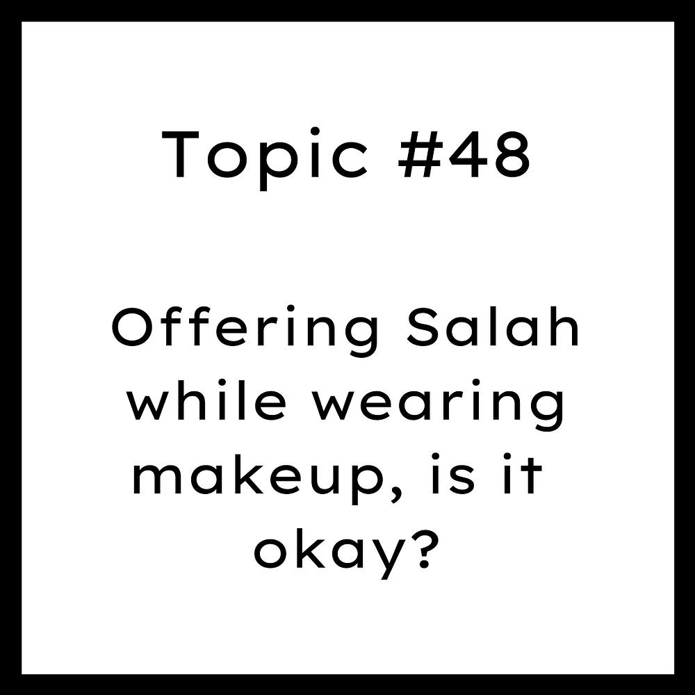 Offering Salah while wearing makeup, is it okay?