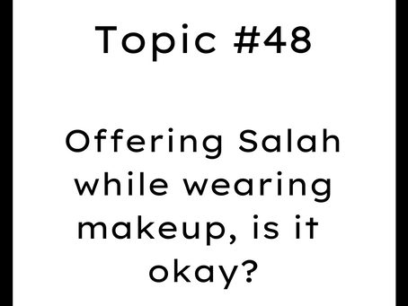 Topic #48: Offering Salah while wearing makeup, is it okay?
