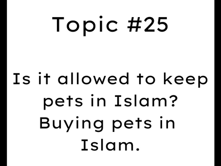 Topic #25: Is it allowed to keep pets in Islam? Buying pets in Islam.