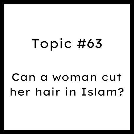 Topic #63: Can a woman cut her hair in Islam?