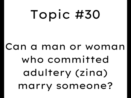 Topic #30: Can a man or woman who committed adultery or fornication (zina) marry someone?