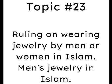 Topic #23: Ruling on wearing jewelry by men or women in Islam. Men's jewelry in Islam.