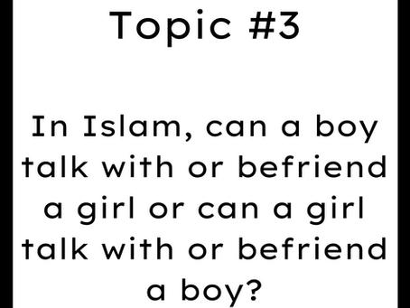 Topic #3: In Islam can a boy talk with or befriend a girl or can a girl talk with or befriend a boy?