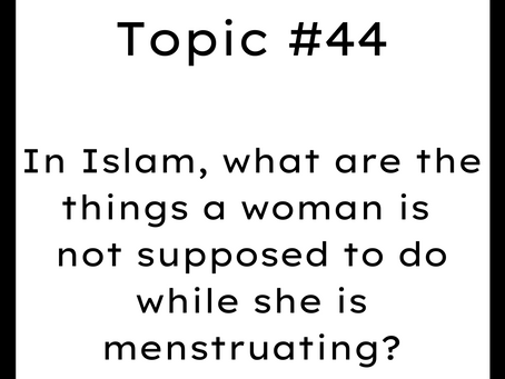 Topic #44: In Islam, what are the things a woman is not supposed to do while she is menstruating?