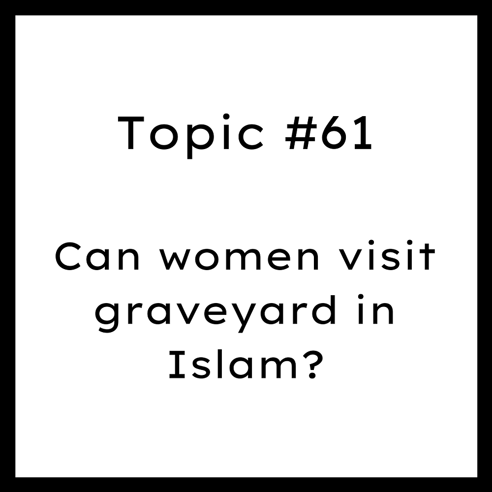 Can women visit graveyard in Islam? Female visiting graves.