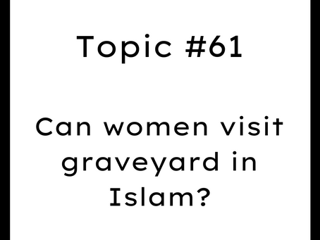 Topic #61: Can women visit graveyard in Islam? Female visiting graves.