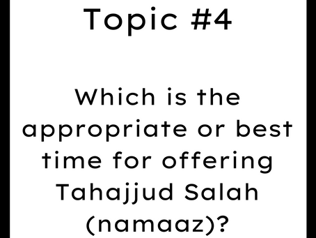 Topic #4: Which is the appropriate or best time for offering Tahajjud Salah (namaaz)?