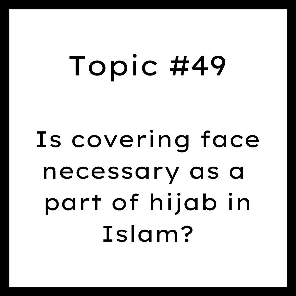 Is covering face necessary as a part of hijab in Islam?