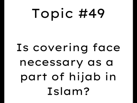 Topic #49: Is covering face necessary as a part of hijab in Islam?