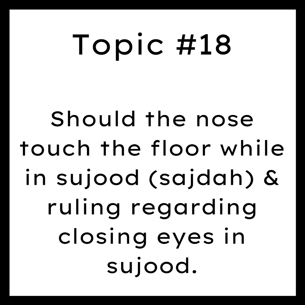 Should the nose touch the floor while in sujood (sajdah) & ruling regarding closing eyes in sujood?