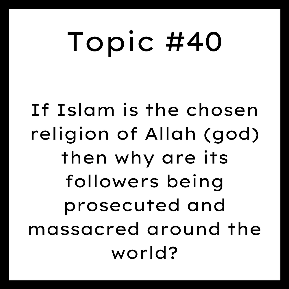 If Islam is the chosen religion of Allah (god) then why are its followers being prosecuted and massacred around the world?