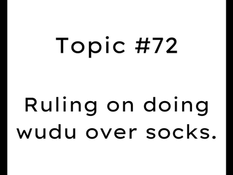 Topic #72: Ruling on doing wudu over socks. Wudu on socks.