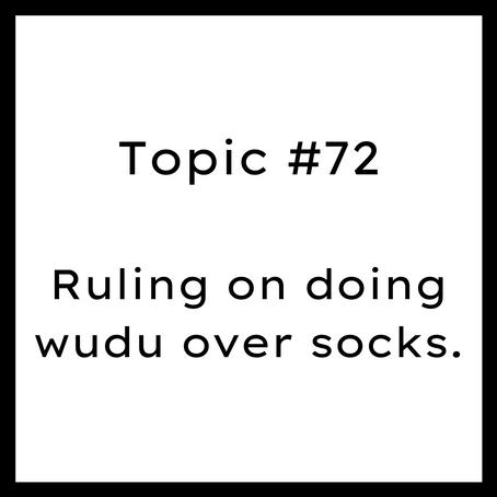 Topic #72: Ruling on doing wudu over socks. Wudu on socks.