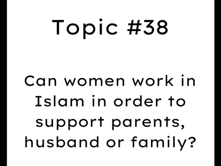 Topic #38: Can women work in Islam in order to support parents, husband or family?