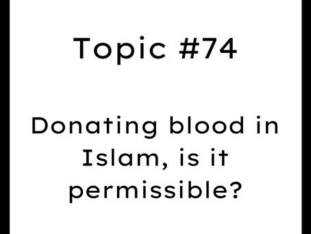 Topic #74: Donating blood in Islam, is it permissible?