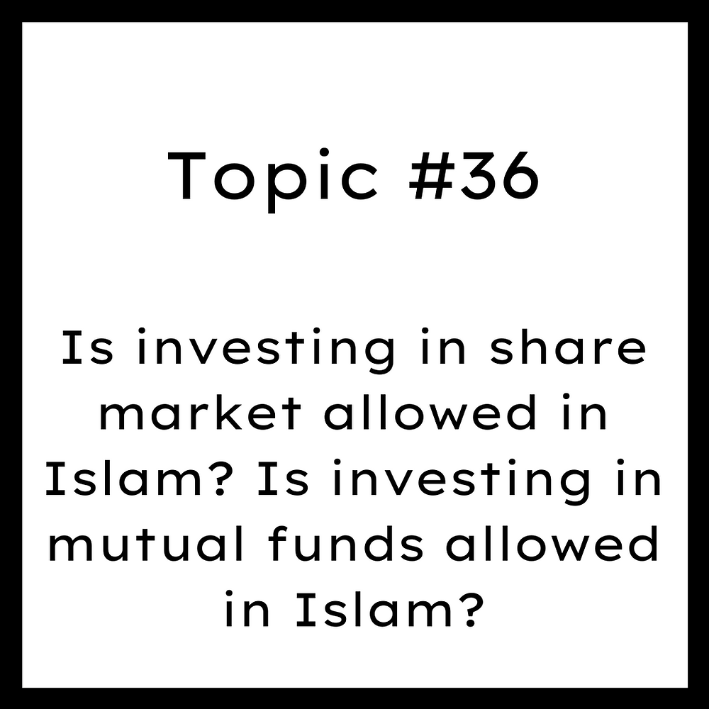 Topic #36  Is investing in share market allowed in Islam? Is investing in mutual funds allowed in Islam?