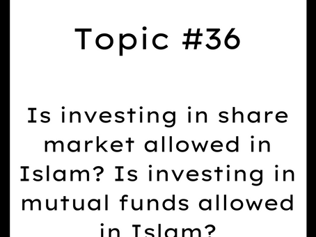 Topic #36: Is investing in share market allowed in Islam? Investing in mutual funds?