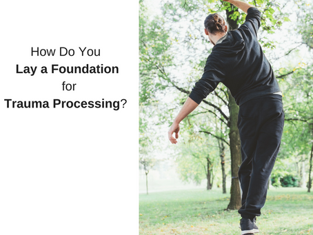 How Do You Lay a Foundation for Trauma Processing?