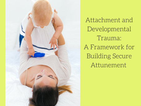 Attachment and Developmental Trauma: A Framework for Building Secure Attunement