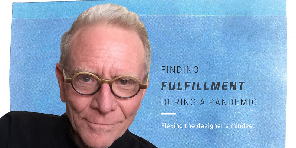 Finding Fulfillment During a Pandemic: Flexing the Designer's Mindset
