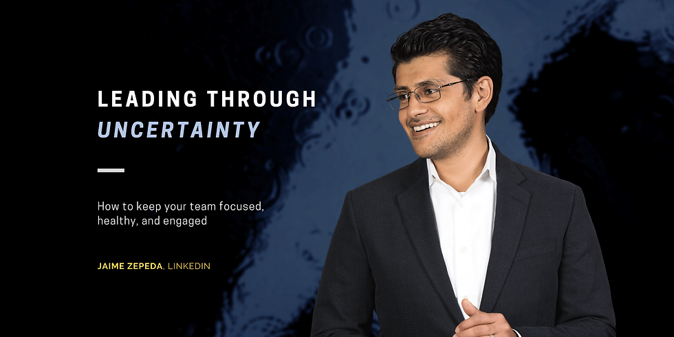 Leading Through Uncertainty: How to Keep Your Team Focused, Healthy, and Engaged