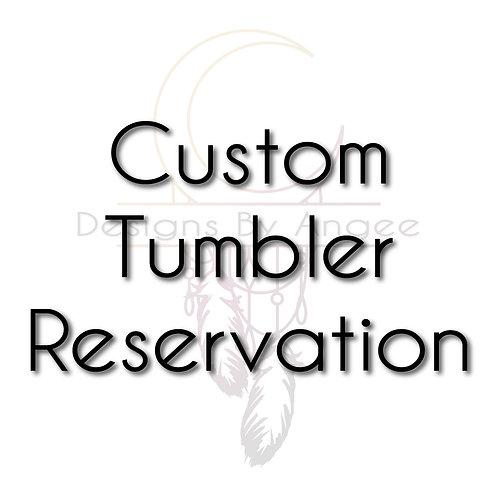 Custom Tumbler Reservation