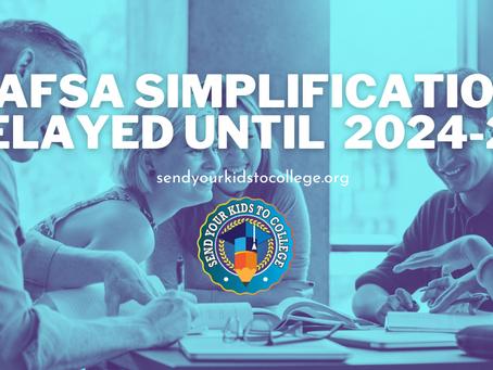 FAFSA Simplification Delayed until School Year 2024-25