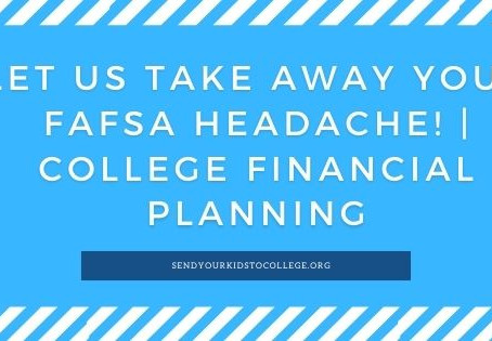 Let Us Take Away Your FAFSA Headache! | College Financial Planning