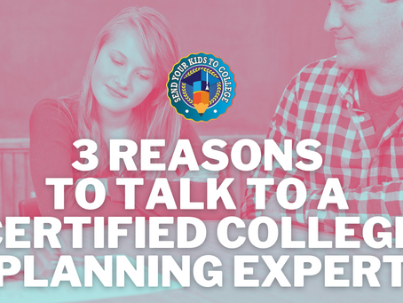 3 Reasons to Talk to a Certified College Planning Expert