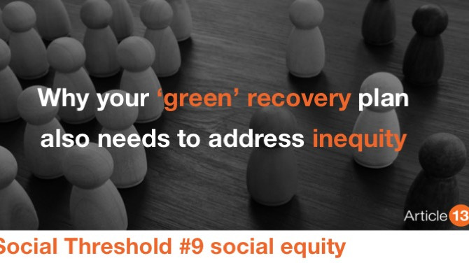 SOCIAL THRESHOLD 9 – SOCIAL EQUITY. WHY YOUR 'GREEN' RECOVERY PLAN ALSO NEEDS TO ADDRESS INEQITY
