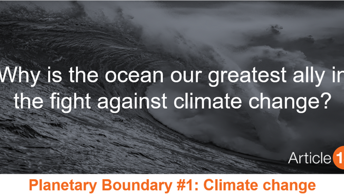 PLANETARY BOUNDARY #1 CLIMATE CHANGE: Why is the ocean our greatest ally in the fight against climat