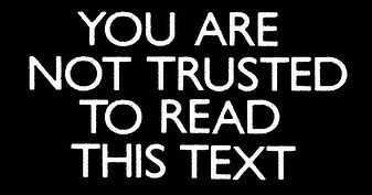YOU ARE NOT TRUSTED TO READ THIS TEXT.jp