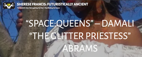 SHERESE FRANCIS: FUTURISTICALLY ANCIENT  The Sankofic Now: Reimagining the Past + Manifesting the Future